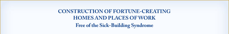 Construction of Fortune-Creating Homes and Places of Work free of the Sick-Building Syndrome